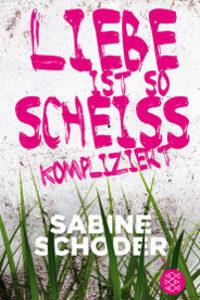Jugendbuch für Mädchen ab 14 Liebe ist so scheißkompliziert von Sabine Schoder
